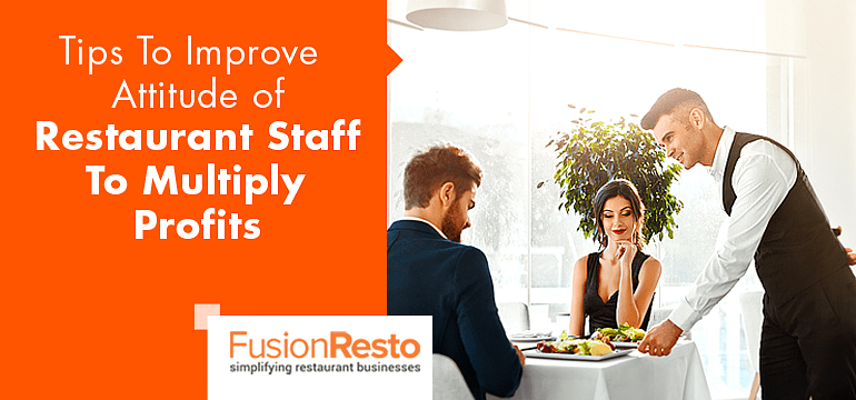 Tips-To-Improve-Attitude-of-Restaurant-Staff-To-Multiply-Profits