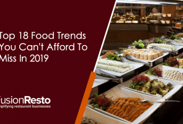 top-18-food-trends-you-cant-afford-to-miss-in-2019