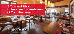 5 Tips and Tricks to Improve the Ambience of Your Restaurant
