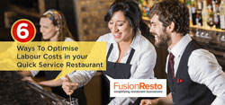 6 Ways To Optimise Labour Costs in your Quick Service Restaurant