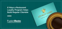 8 Ways a Restaurant Loyalty Program Helps Build Regular Clientele