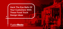 Hack The Eye Balls Of Your Customers With These Food Truck Design Ideas