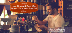 6 Ways Draught Beer Can Boost Your Pub Footfall
